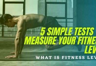 5 simple tests to measure your fitness level, what is fitness level.