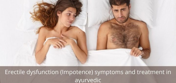 Erectile dysfunction (Impotence) symptoms and treatment in ayurvedic